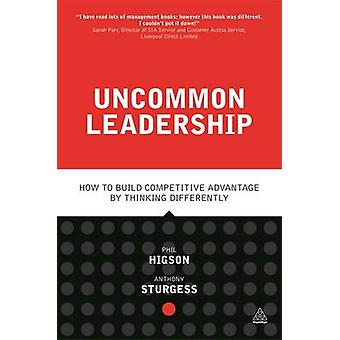 Uncommon Leadership - How to Build Competitive Advantage by Thinking D