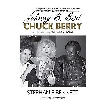 Johnny B. Bad: Chuck Berry� and the Making of Hail! Hail! Rock `n' Roll