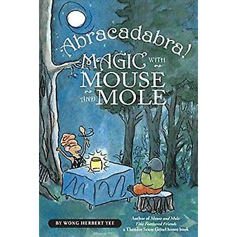 Abracadabra! Magic with Mouse and Mole by Wong Herbert Yee - 97805474