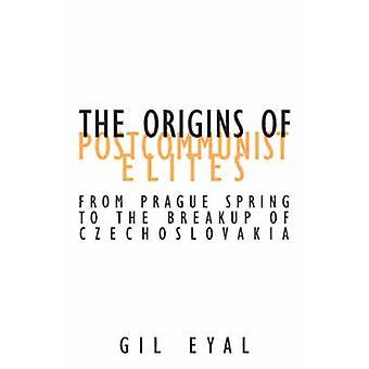 The Origins of Postcommunist Elites - From Prague Spring to the Breaku