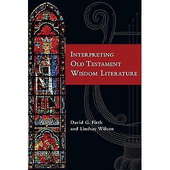Interpreting Old Testament Wisdom Literature by David G Firth - Linds