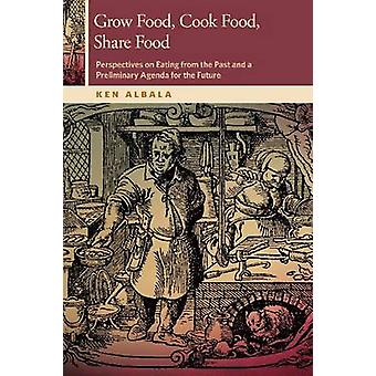 Grow Food - Cook Food - Share Food - Perspectives on Eating from the P