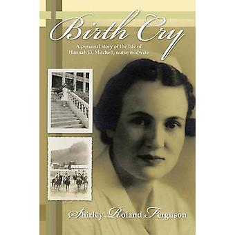 Birth Cry - A Personal Story of the Life of Hannah D. Mitchell - Nurse