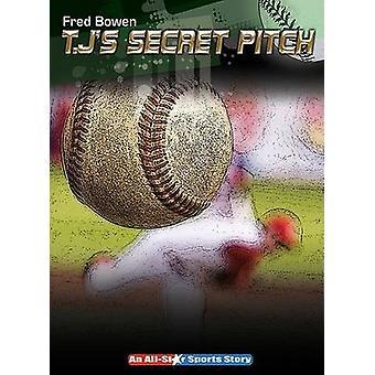 T.J.'s Secret Pitch by Fred Bowen - 9781561455041 Book