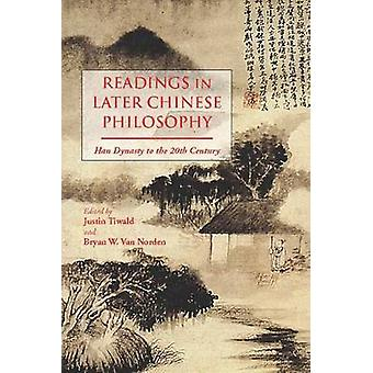 Readings in Later Chinese Philosophy - Han to the 20th Century by Just
