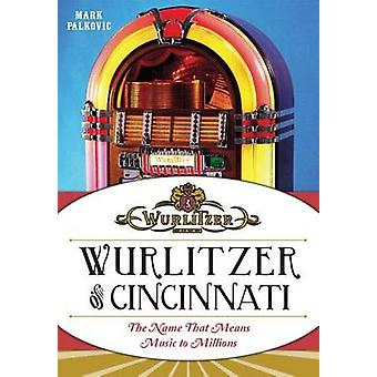 Wurlitzer of Cincinnati - The Name That Means Music to Millions by Mar