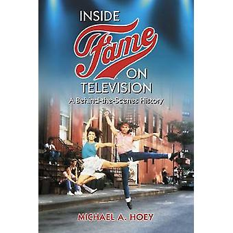 Inside Fame on Television - A Behind-the-Scenes History by Michael A.