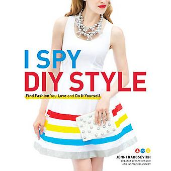 I Spy DIY Style - Find Fashion You Love and Do it Yourself by Jenni Ra