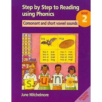 Step by Step to Reading Using Phonics - Consonants and Short Vowel Sou