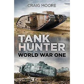 Tank Hunter - World War I by Craig Moore - 9780750982467 Book