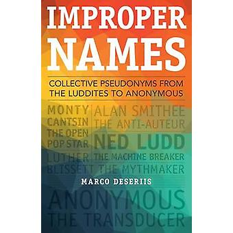 Improper Names - Collective Pseudonyms from the Luddites to Anonymous