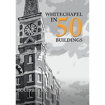 Whitechapel in 50 gebouwen door Louis Berk - Rachel Kolsky - 978144566