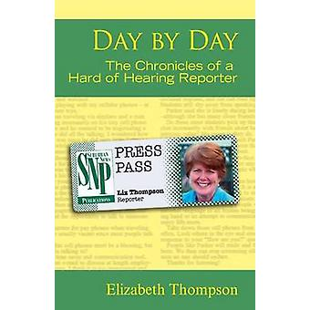 Day by Day - the Chronicles of a Hard of Hearing Reporter by Elizabet