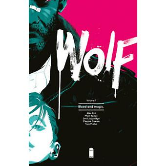 Wolf - Blood and Magic - Volume 1 by Matt Taylor - Ales Kot - Lee Lough