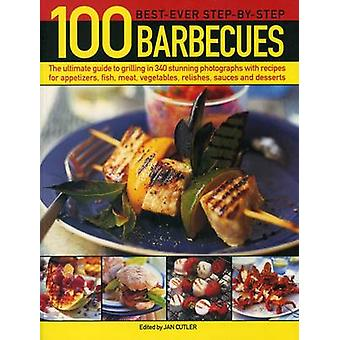 100 Best-Ever Step-by-Step Barbecues - The Ultimate Guide to Grilling