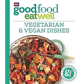 Good Food Eat Well - Vegetarian and Vegan Dishes by Good Food - 978178