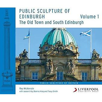 Public Sculpture of Edinburgh (Volume 1) - The Old Town and South Edin