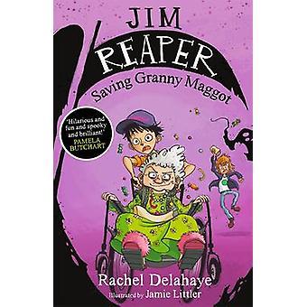 Jim Reaper - Saving Granny Maggot by Rachel Delahaye - Jamie Littler -
