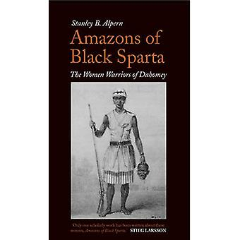 Amazons of Black Sparta - The Women Warriors of Dahomey (2nd) by Stanl