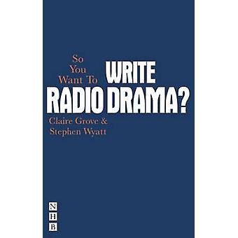 Então você quer escrever o Drama de rádio? por Claire Grove - Stephen Wyatt - 9