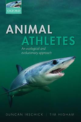 Animal Athletes - An Ecological and Evolutionary Approach by Duncan J.
