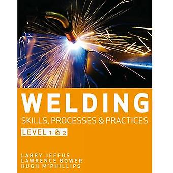 Welding Skills - Processes and Practices - Level 2 by Lawrence Bower -