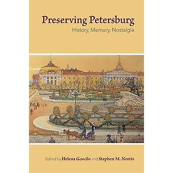 Preserving Petersburg - History - Memory - Nostalgia by Helena Goscilo