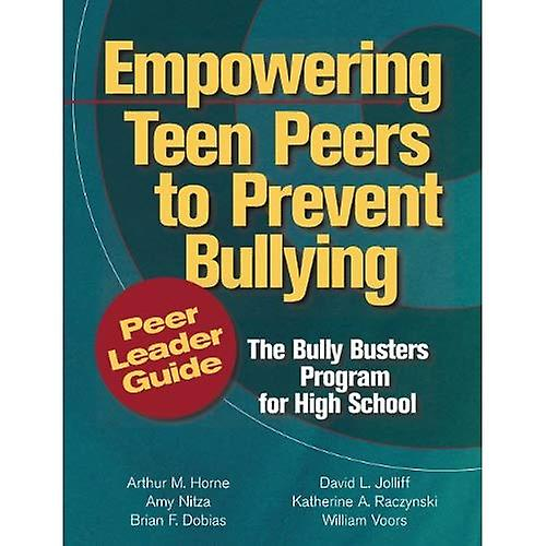 Empowebague Teen Peers to Prevent Bullying, Peer Leader Guide  The Bully Busters Program for High School