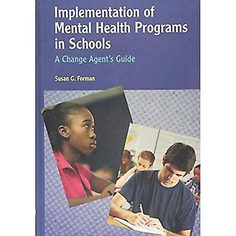 Implementation of Mental Health Programs in Schools: A Change Agent's Guide (Division 16 Book Series -- Psychology...