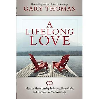 A Lifelong Love: How to Have Lasting Intimacy, Friendship, and Purpose in Your Marriage