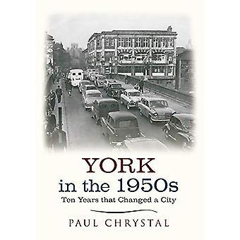 York in den 1950er Jahren: zehn Jahre, die eine Stadt verändert