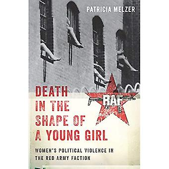Death in the Shape of a Young Girl: Women's Political Violence in the Red Army Faction (Gender and Political Violence)