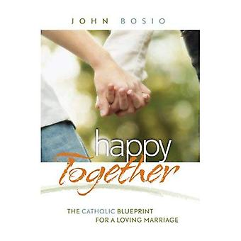 Happy Together: The Journey to God Through Marriage