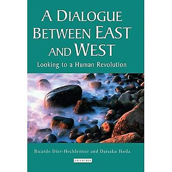 A Dialogue Between East and West: Looking to a Human Revolution (Echoes and Reflections) (Echoes and Reflections: The Selected Works of Daisaku Ikeda (Hardcover))