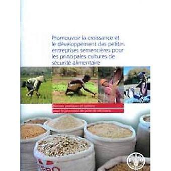 Promouvoir La Croissance Et Le Developpement Des Petites Entreprises Semencieres Pour Les Principales Cultures de Securite Alimentaire