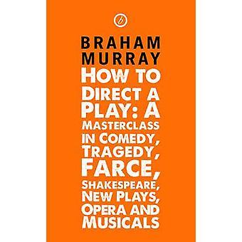 Gewusst wie: ein Stück von Braham Murray inszenieren