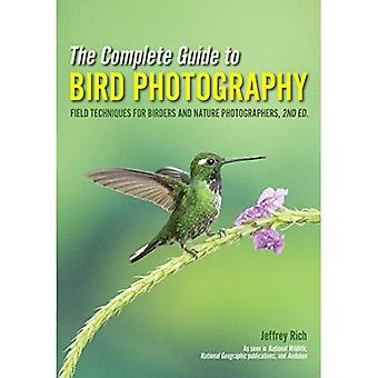 The Complete Guide To Bird� Photography: Field Techniques for Birders and Nature Photographers (2nd Edition)