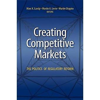 Creating Competitive Markets by Martin Shapiro