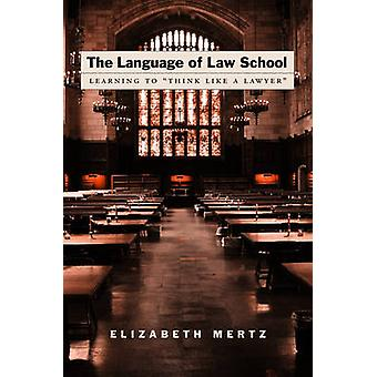 The Language of Law School Learning to Think Like a Lawyer by Mertz & Elizabeth