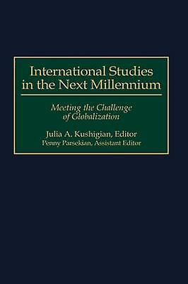 International Studies in the Next Millennium Meeting the Challenge of Globalization by Kushigian & Julia A.