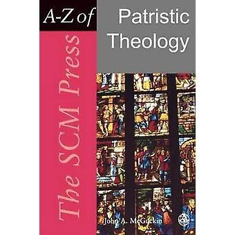 The Scm Press AZ of Patristic Theology by McGuckin & John Anthony