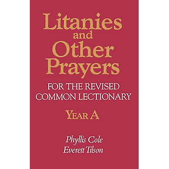 Litanies and Other Prayers for the Revised Common Lectionary Year a by Cole & Phyllis