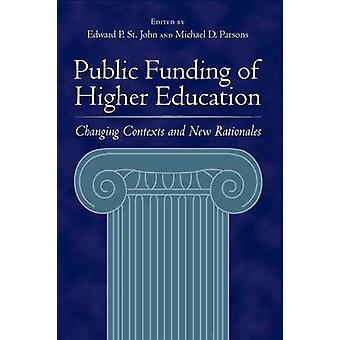 Public Funding of Higher Education Changing Contexts and New Rationales by St John & Edward P.