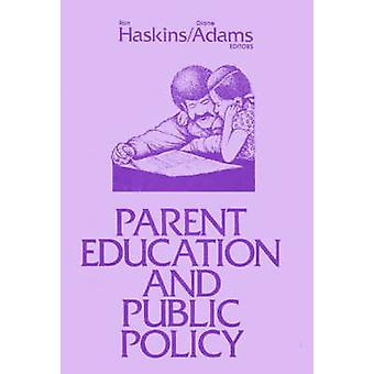 Parent Education and Public Policy by Haskins & Ron