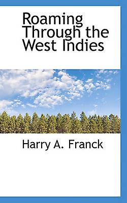 Roaming Through the West Indies by Franck & Harry A.