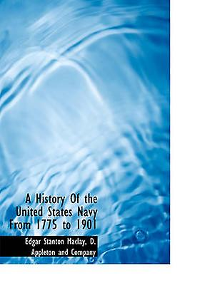 A History Of the United States Navy From 1775 to 1901 by D. Appleton and Company