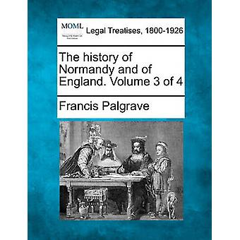 The history of Normandy and of England. Volume 3 of 4 by Palgrave & Francis