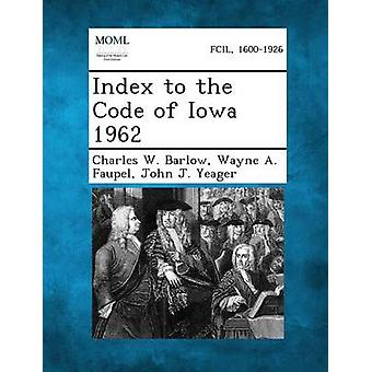Index to the Code of Iowa 1962 by Barlow & Charles W.