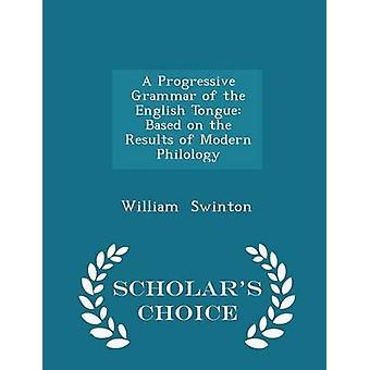 Een progressieve grammatica van de Engelse tong gebaseerd op de resultaten van de moderne filologie geleerden keuze editie van Swinton & William