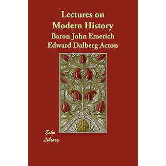 Lectures on Modern History by Acton & Baron John Emerich Edward Dalberg